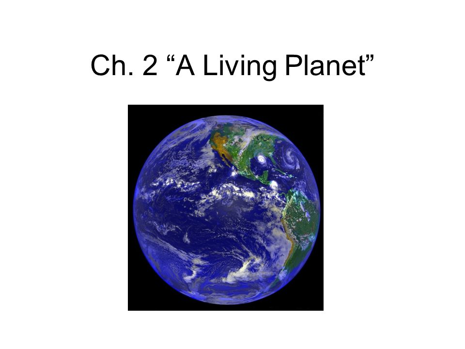 Ch. 2 A Living Planet