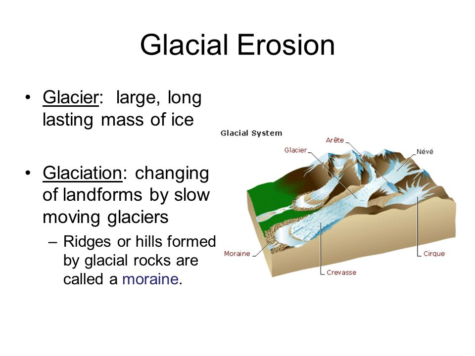 Glacial Erosion Glacier: large, long lasting mass of ice