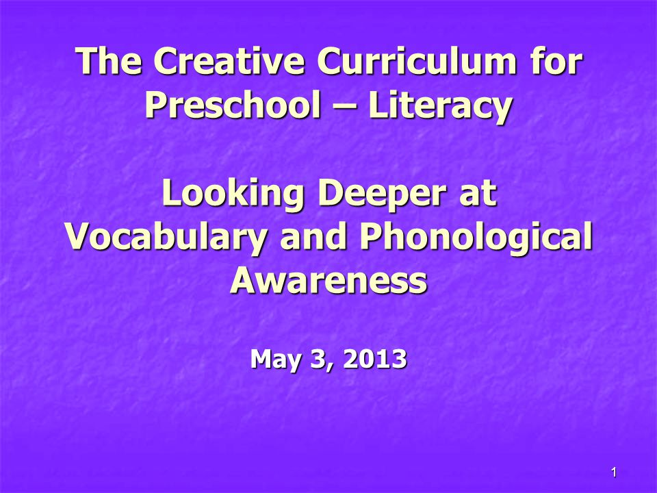 The Creative Curriculum for Preschool – Literacy Looking Deeper at Vocabulary and Phonological Awareness