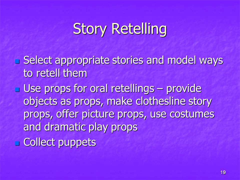 Story Retelling Select appropriate stories and model ways to retell them.