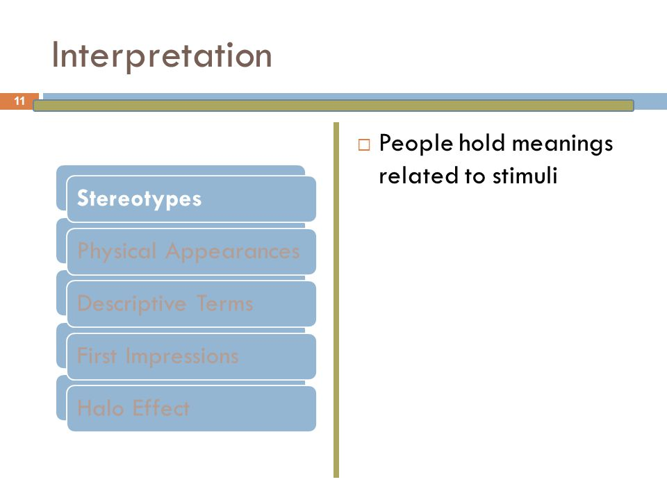 Interpretation People hold meanings related to stimuli Stereotypes