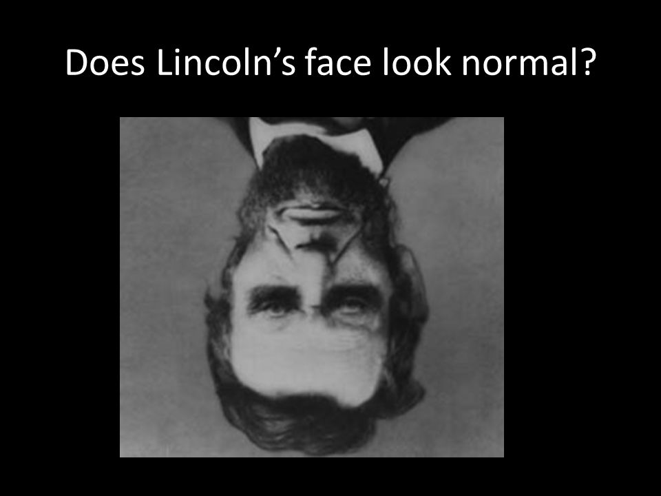 Does Lincoln's face look normal