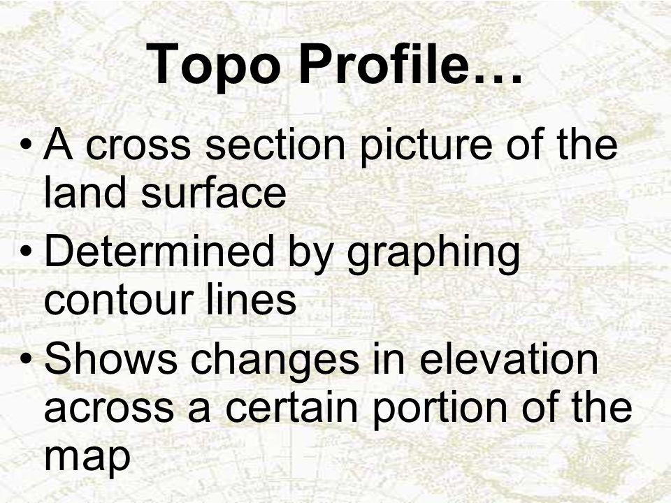 Topo Profile… A cross section picture of the land surface