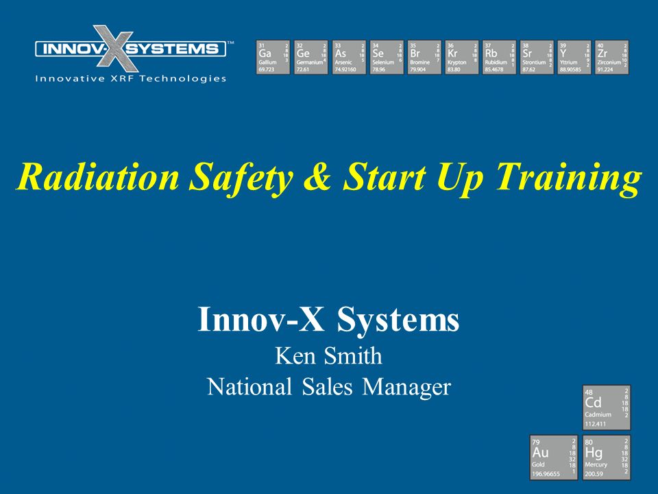 Radiation Safety & Start Up Training Innov-X Systems Ken Smith National Sales Manager