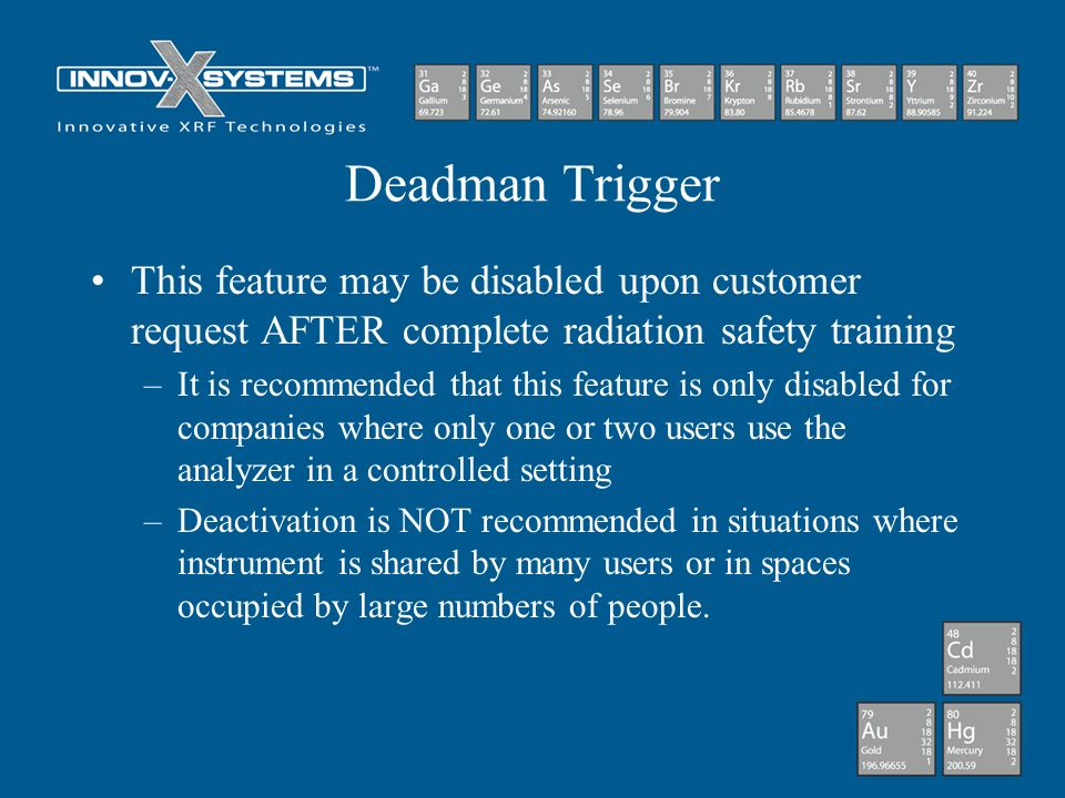 Deadman Trigger This feature may be disabled upon customer request AFTER complete radiation safety training.