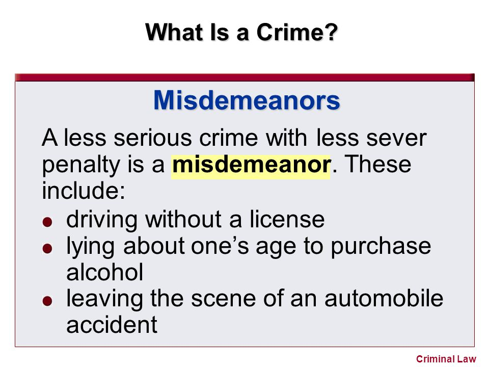 Misdemeanors A less serious crime with less sever penalty is a misdemeanor. These include: driving without a license.