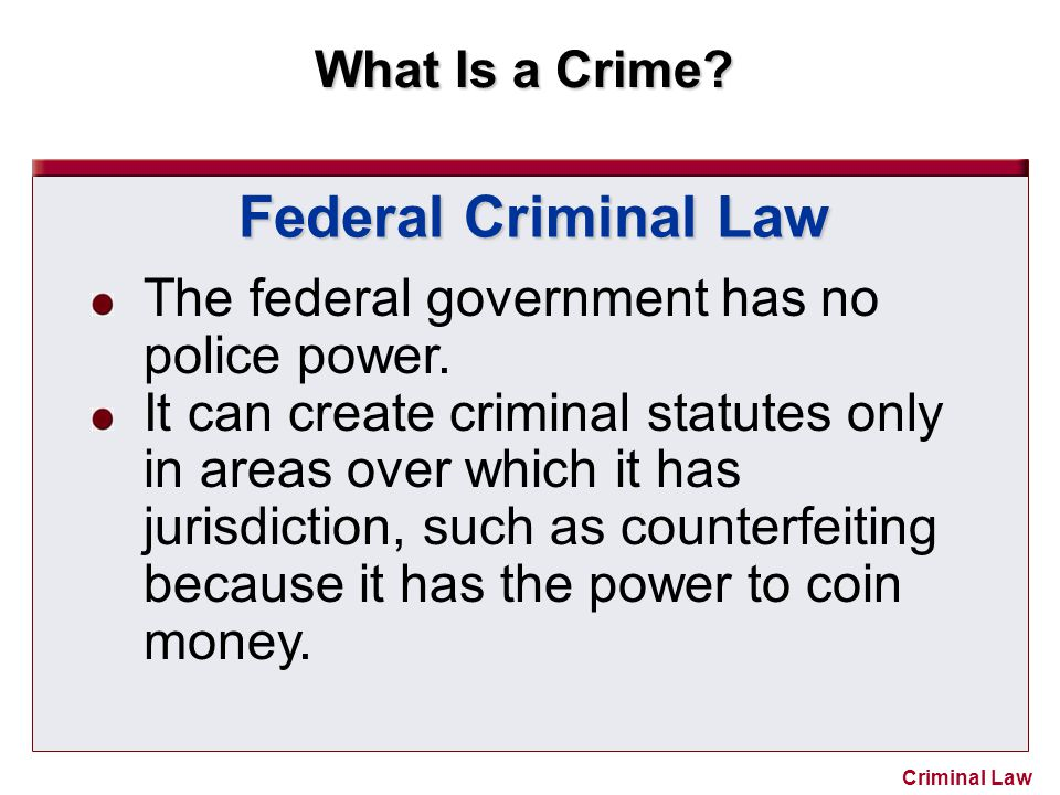 Federal Criminal Law The federal government has no police power.