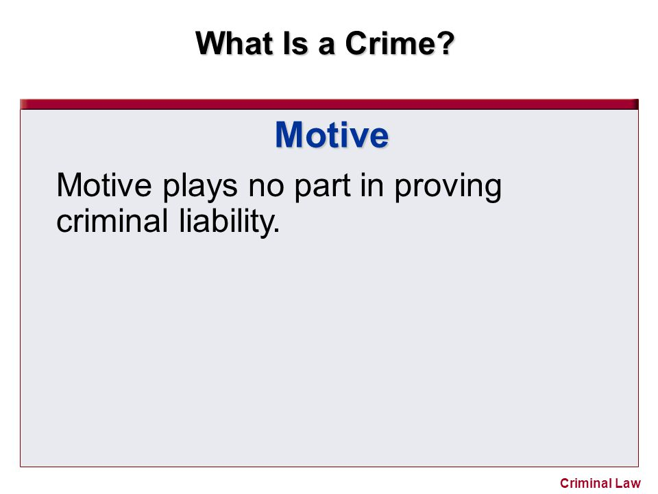 Motive Motive plays no part in proving criminal liability.