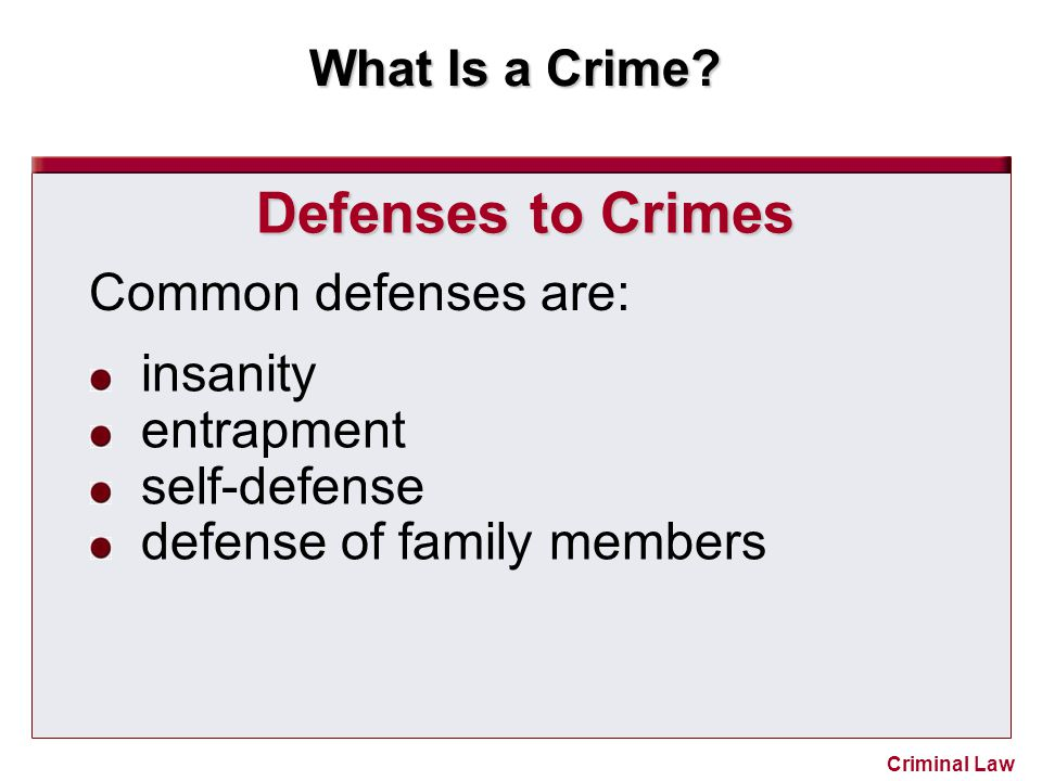 Defenses to Crimes Common defenses are: insanity entrapment