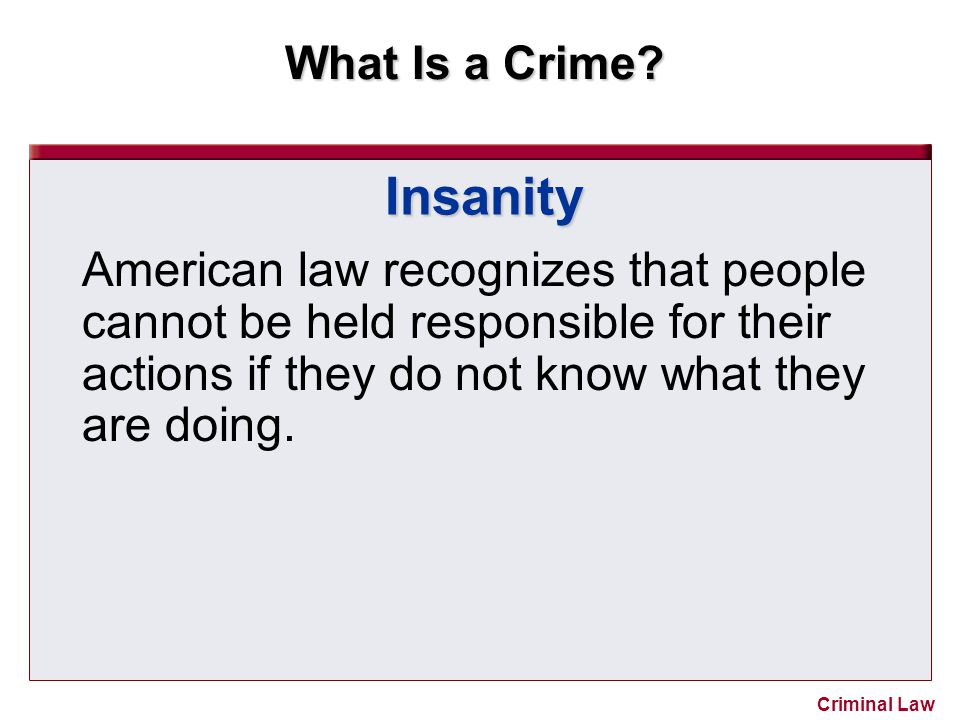 Insanity American law recognizes that people cannot be held responsible for their actions if they do not know what they are doing.