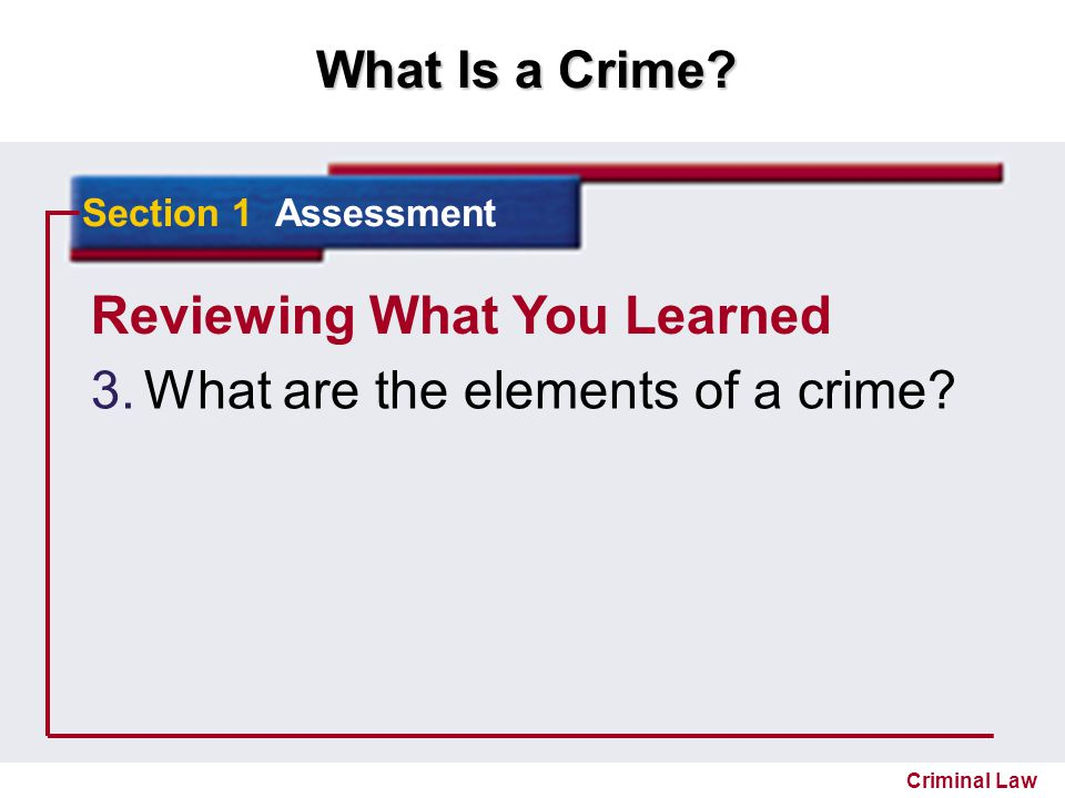 Reviewing What You Learned What are the elements of a crime