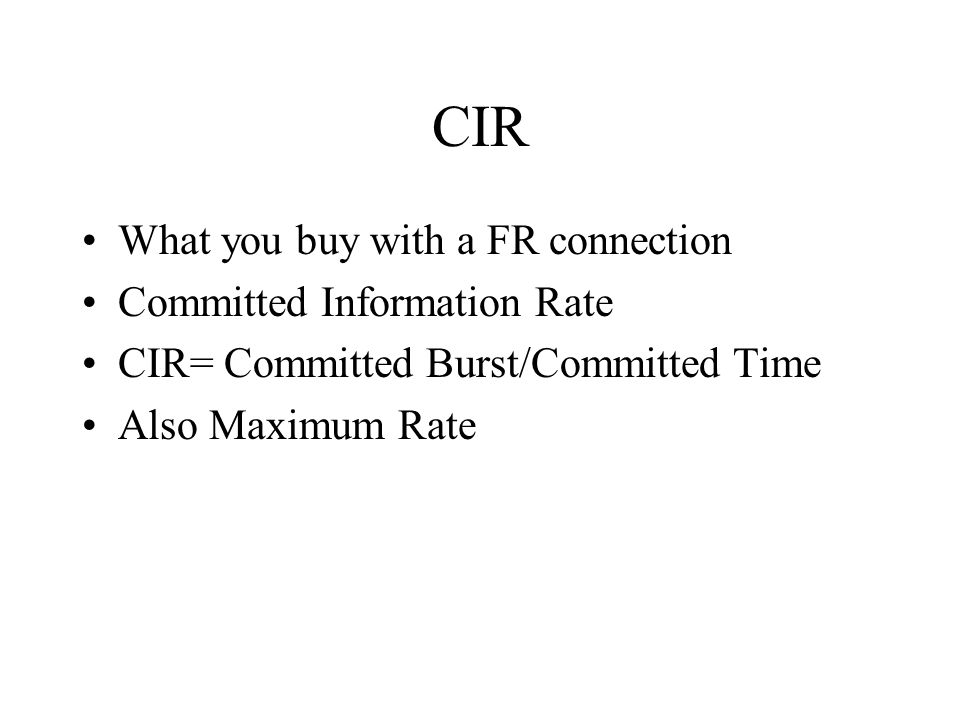 CIR What you buy with a FR connection Committed Information Rate