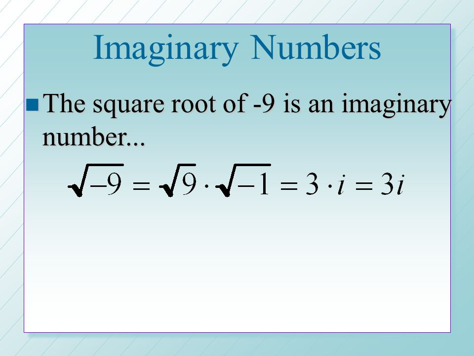 Imaginary Numbers The square root of -9 is an imaginary number...
