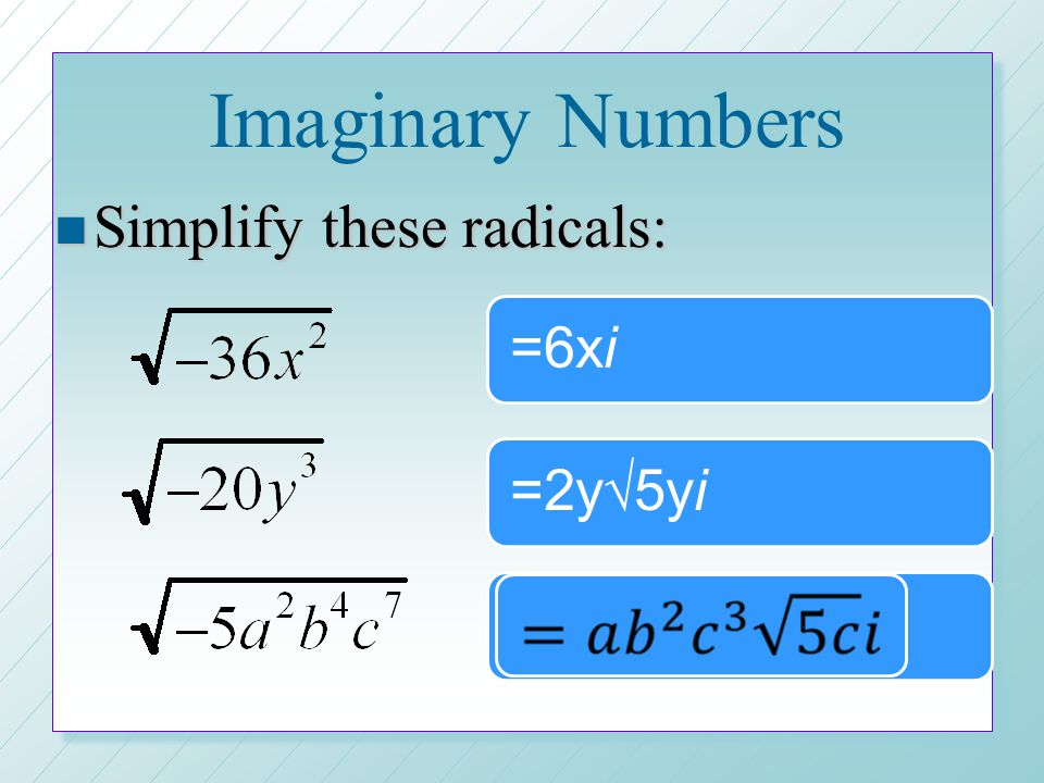 Imaginary Numbers Simplify these radicals: =6xi =2y√5yi