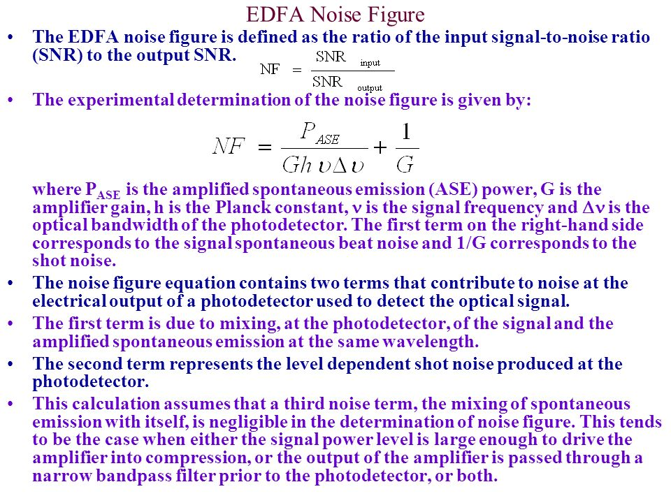 EDFA Noise Figure The EDFA noise figure is defined as the ratio of the input signal-to-noise ratio (SNR) to the output SNR.