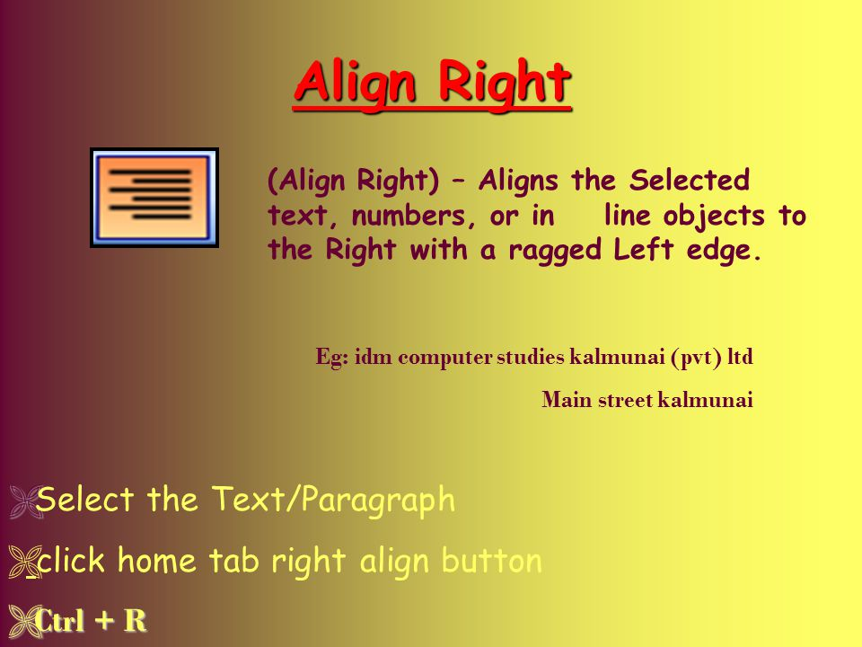 Align Right Select the Text/Paragraph