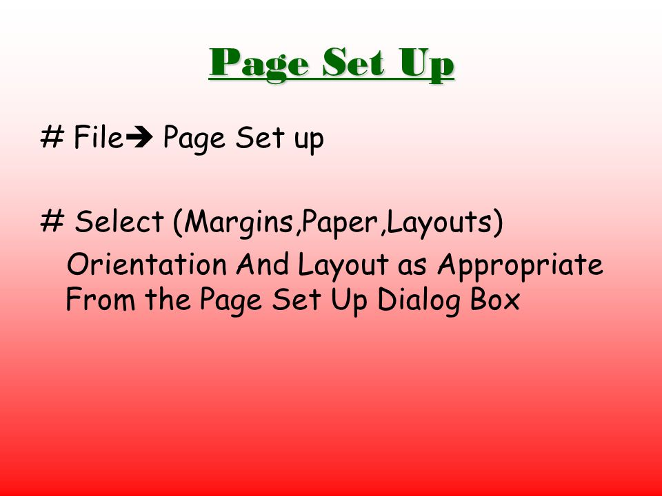 Page Set Up # File Page Set up # Select (Margins,Paper,Layouts)