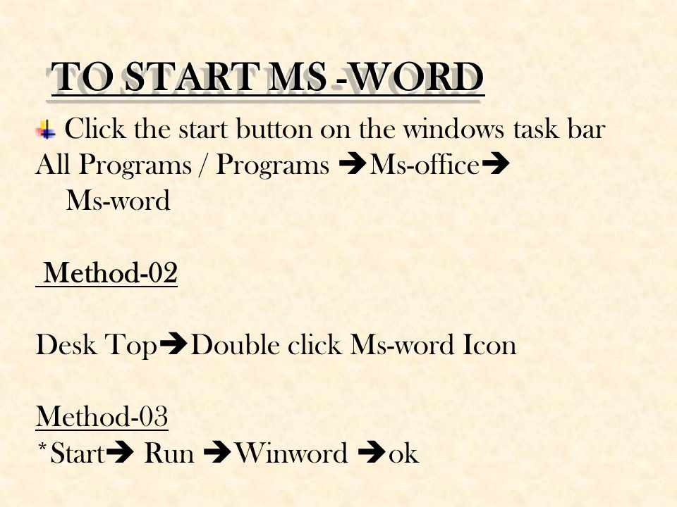 TO START MS -WORD Click the start button on the windows task bar