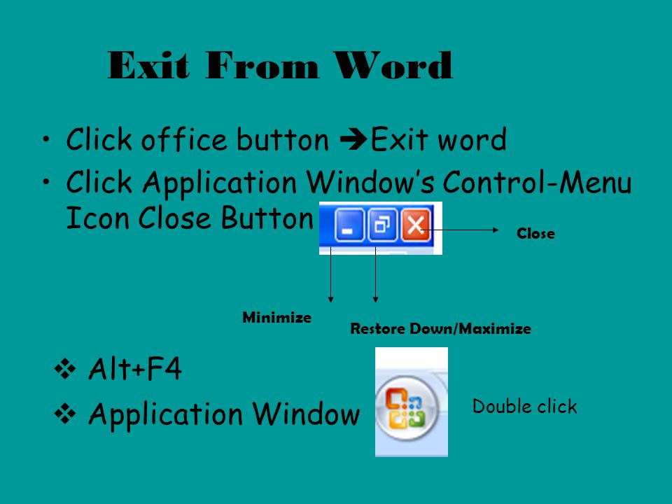 Exit From Word Click office button Exit word