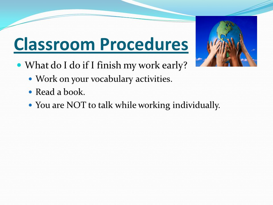 Classroom Procedures What do I do if I finish my work early