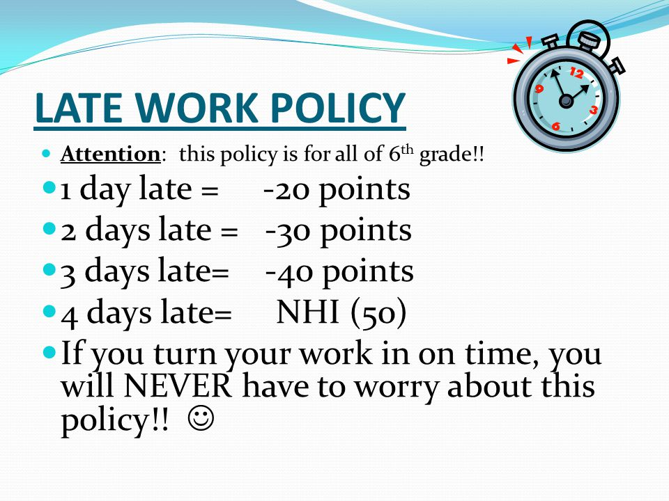 LATE WORK POLICY 1 day late = -20 points 2 days late = -30 points
