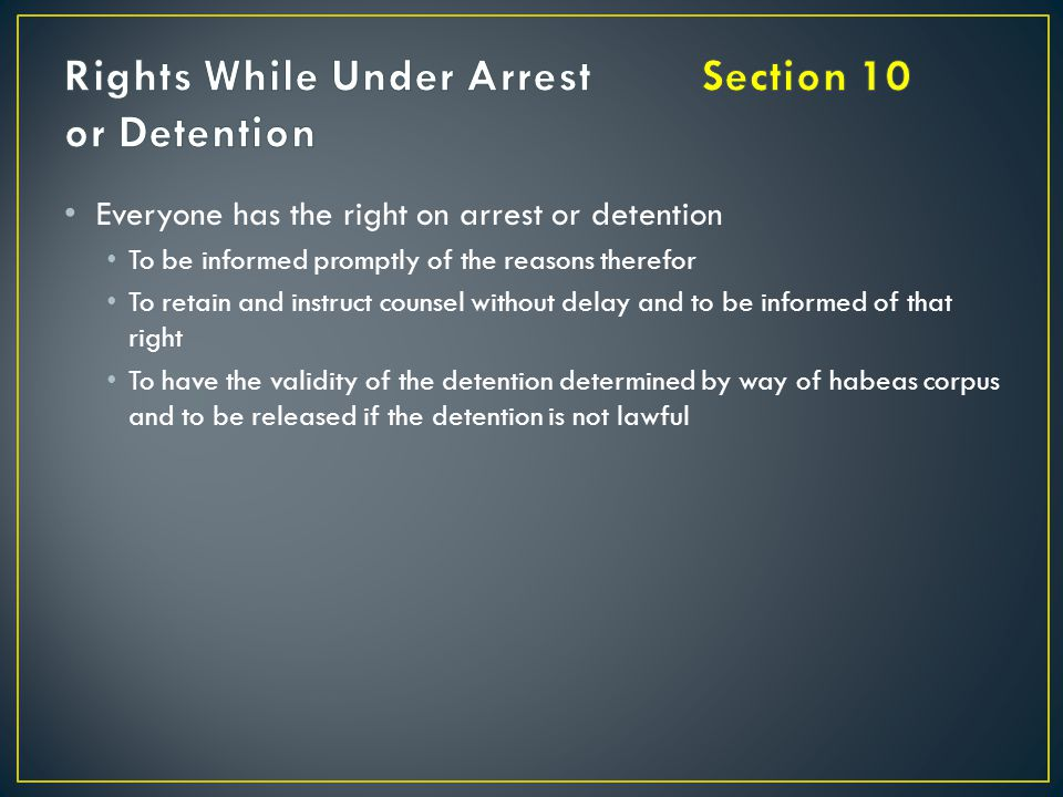 Rights While Under Arrest Section 10 or Detention