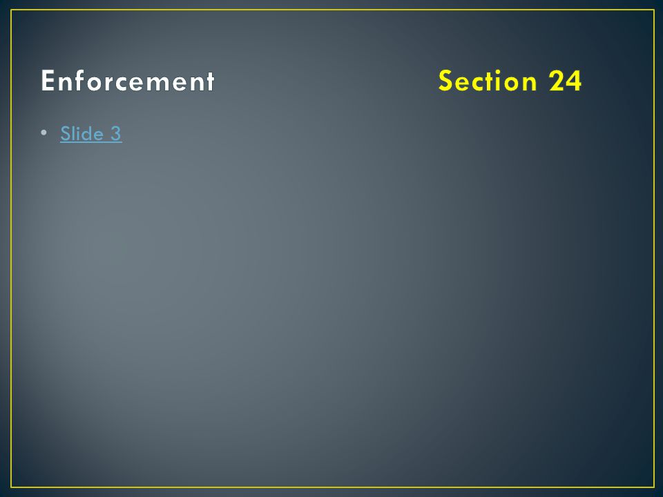 Enforcement Section 24 Slide 3