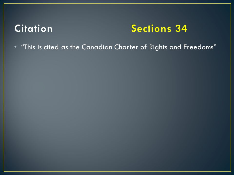 Citation Sections 34 This is cited as the Canadian Charter of Rights and Freedoms