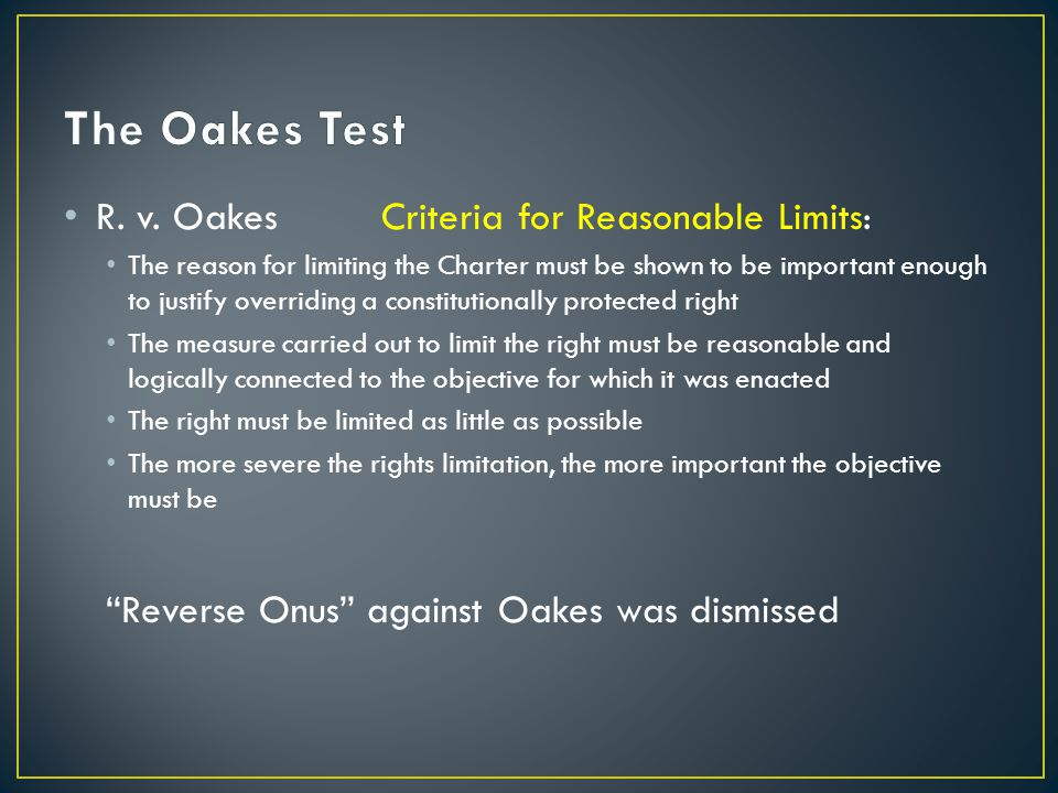The Oakes Test R. v. Oakes Criteria for Reasonable Limits: