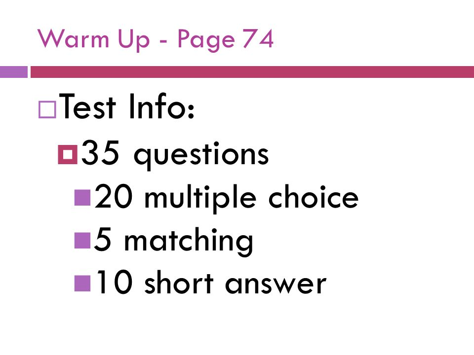 Test Info: 35 questions 20 multiple choice 5 matching 10 short answer