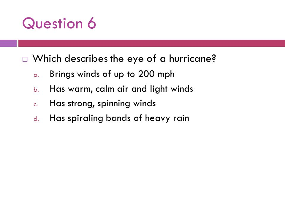 Question 6 Which describes the eye of a hurricane