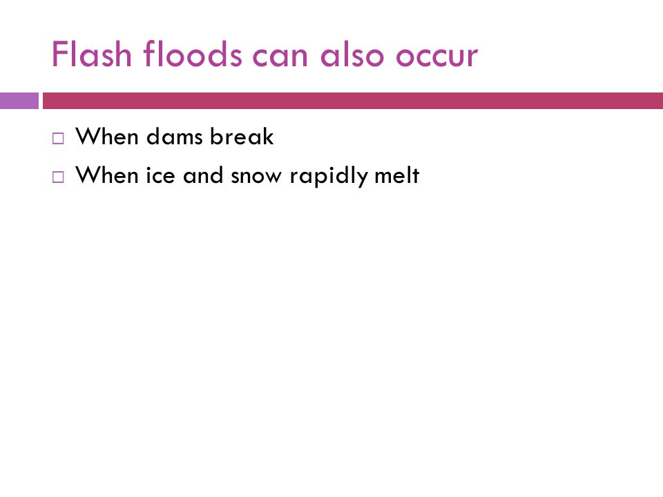 Flash floods can also occur