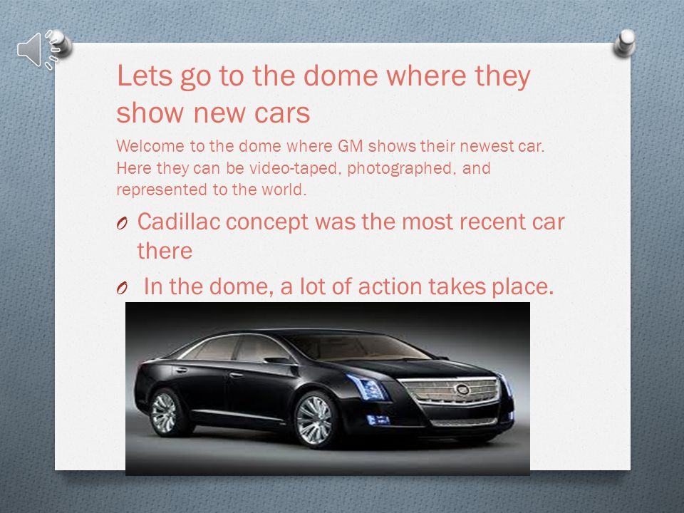 Lets go to the dome where they show new cars