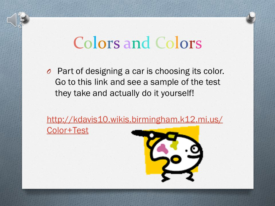 Colors and Colors Part of designing a car is choosing its color. Go to this link and see a sample of the test they take and actually do it yourself!