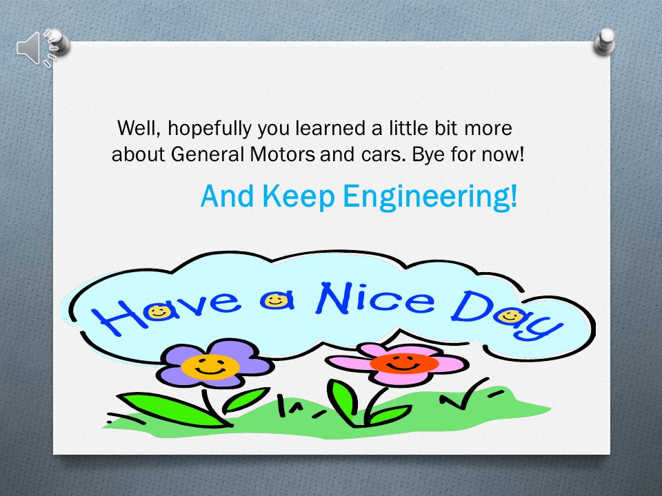 Well, hopefully you learned a little bit more about General Motors and cars.