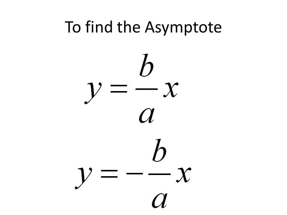 To find the Asymptote
