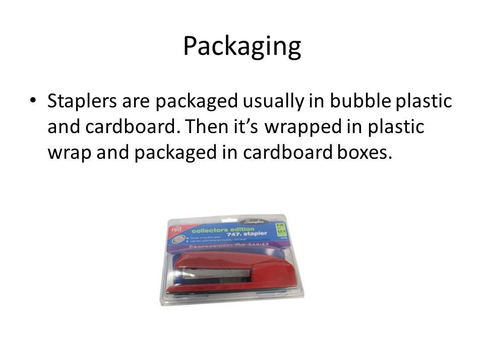 Packaging Staplers are packaged usually in bubble plastic and cardboard.