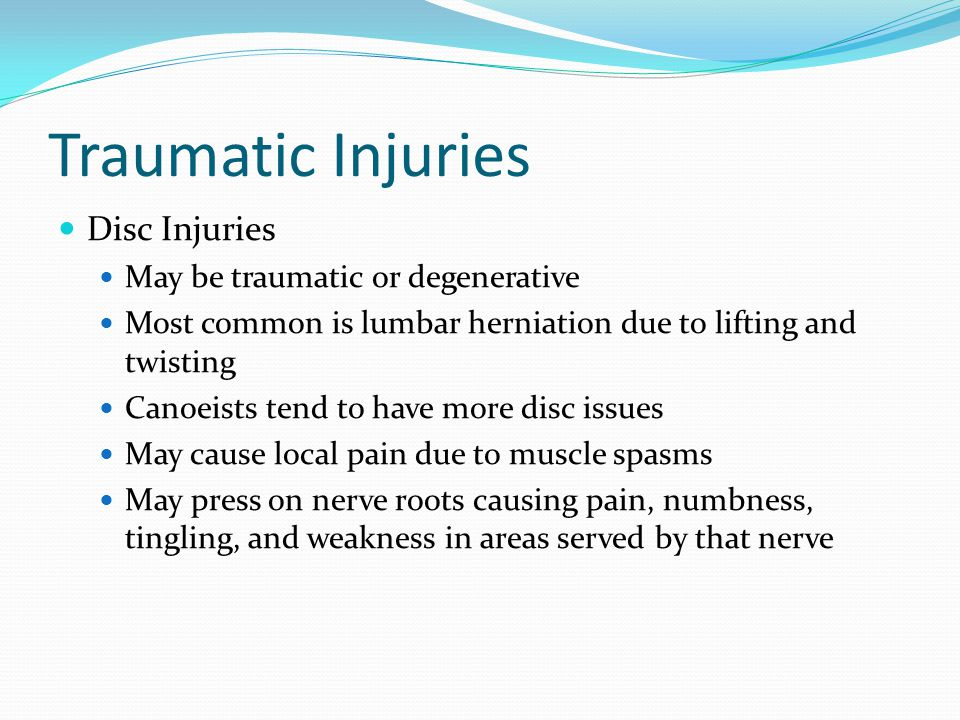 Traumatic Injuries Disc Injuries May be traumatic or degenerative