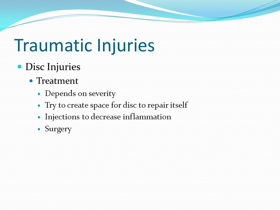 Traumatic Injuries Disc Injuries Treatment Depends on severity