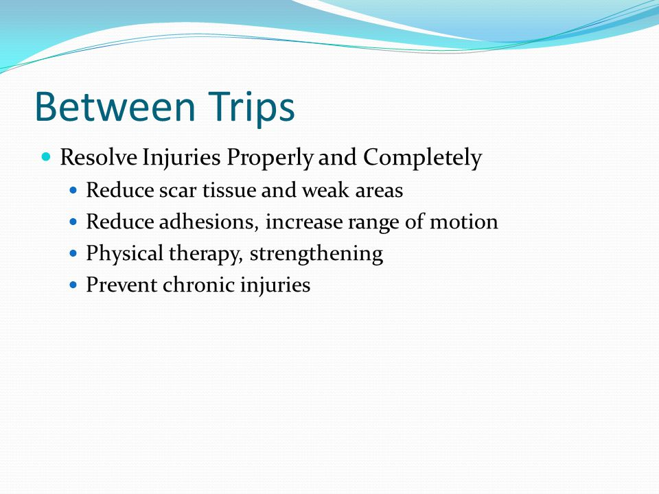 Between Trips Resolve Injuries Properly and Completely