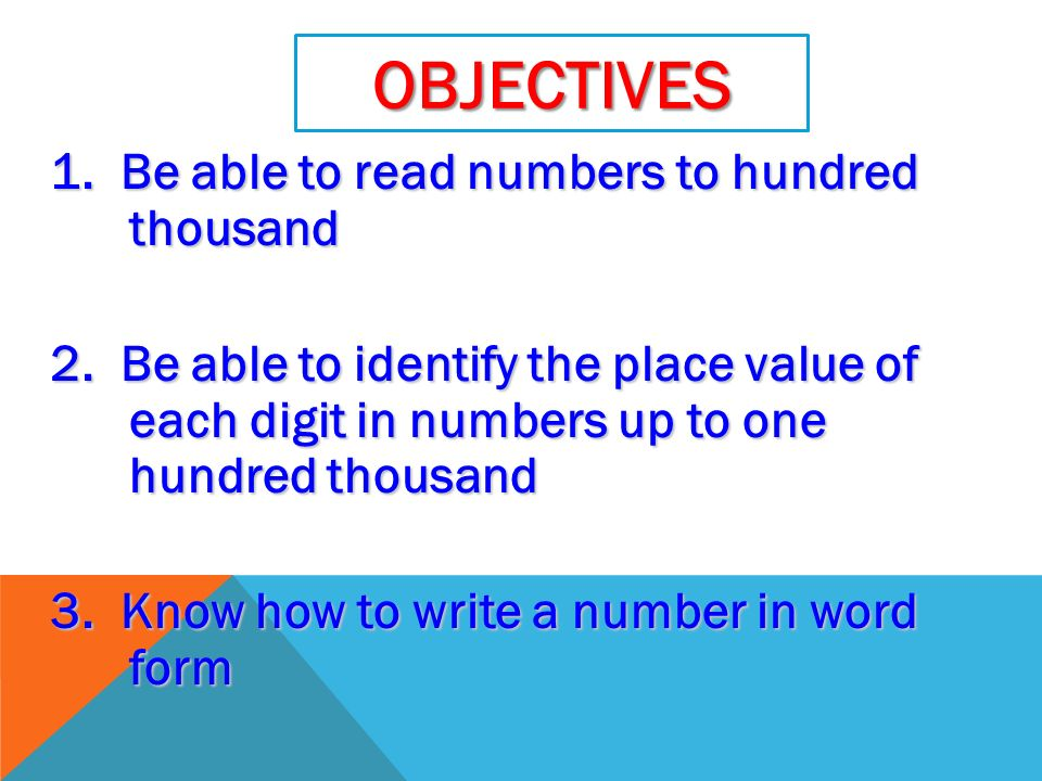 Objectives 1. Be able to read numbers to hundred thousand