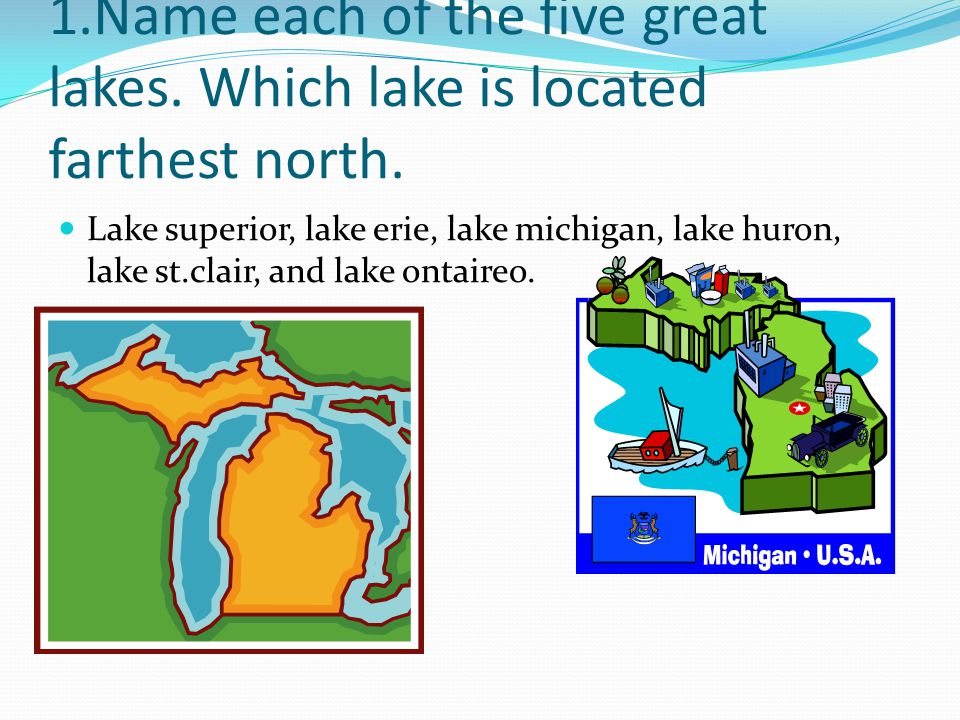 1. Name each of the five great lakes