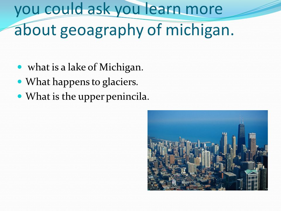 4.What are three questions that you could ask you learn more about geoagraphy of michigan.