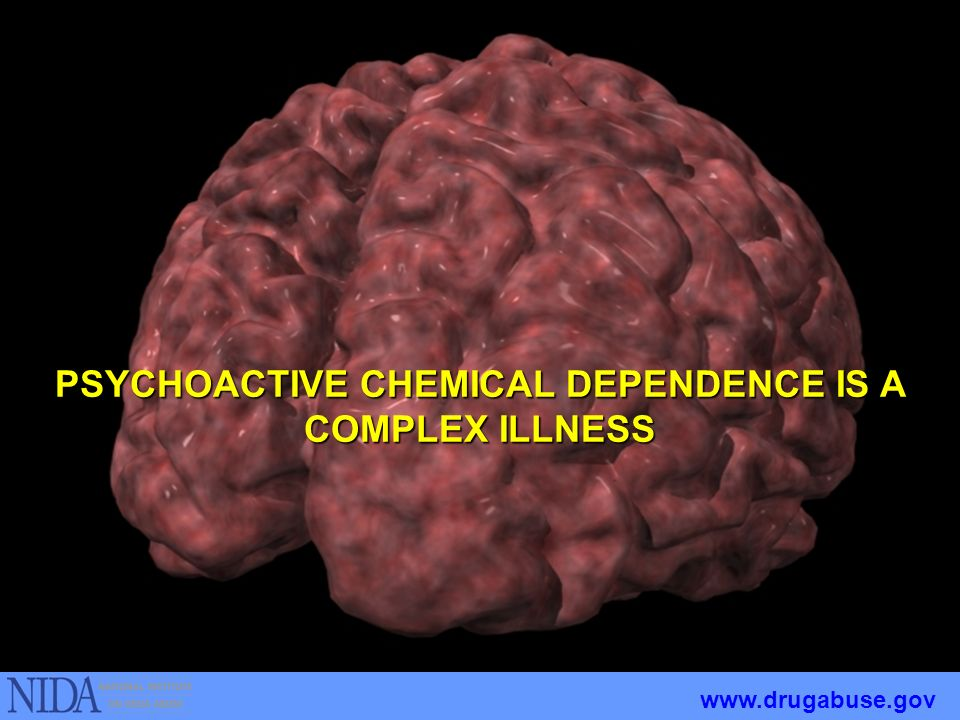 PSYCHOACTIVE CHEMICAL DEPENDENCE IS A COMPLEX ILLNESS