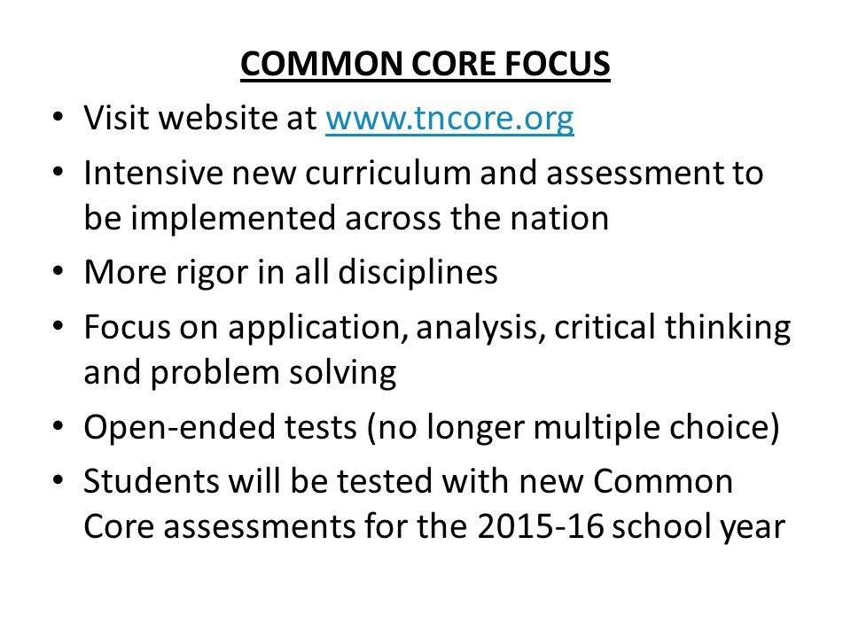 COMMON CORE FOCUS Visit website at www.tncore.org. Intensive new curriculum and assessment to be implemented across the nation.