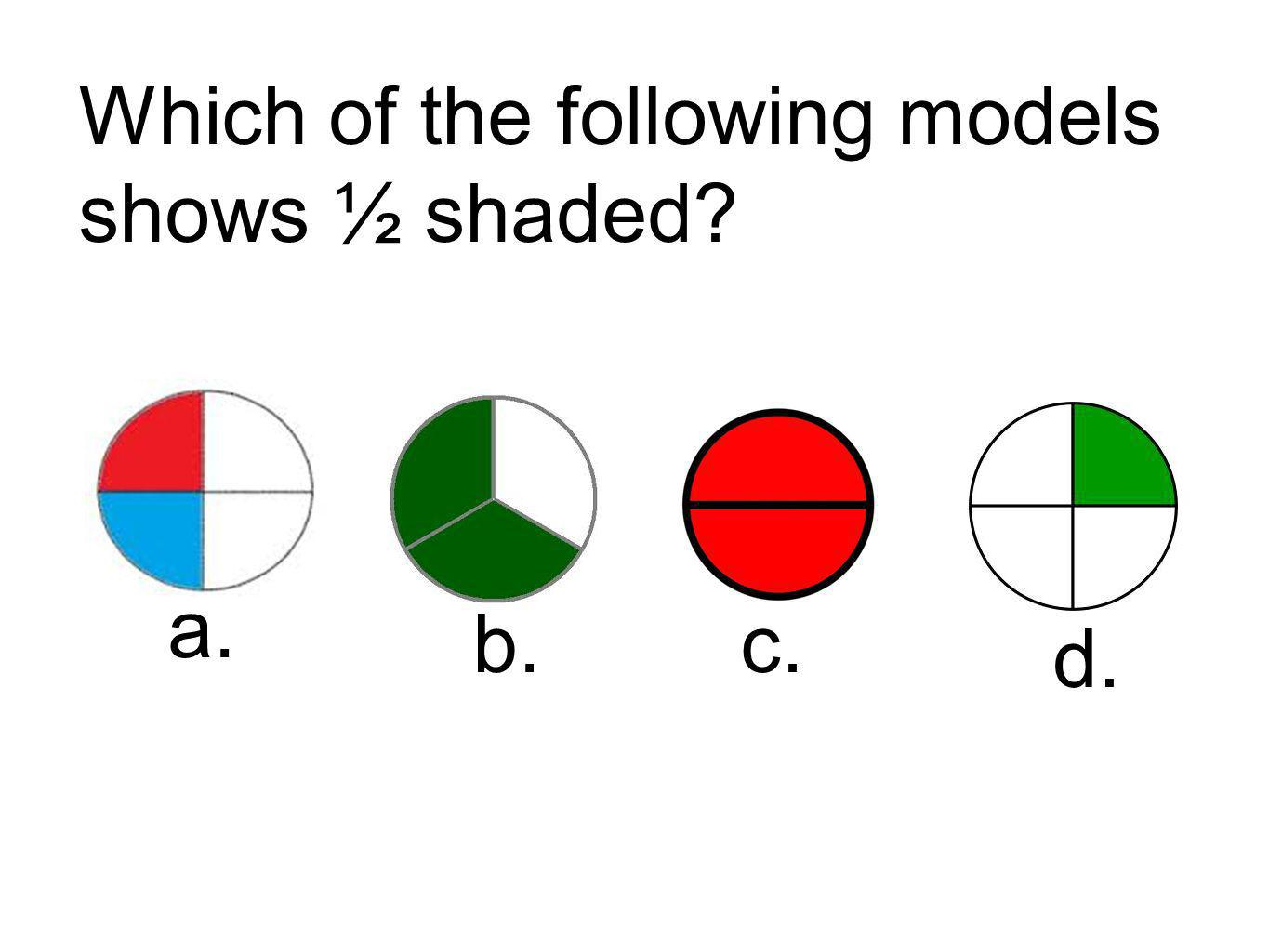 Which of the following models shows ½ shaded