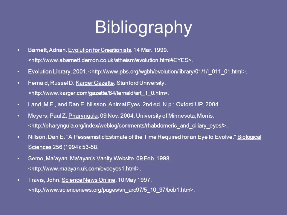 Bibliography Barnett, Adrian. Evolution for Creationists. 14 Mar. 1999. <http://www.abarnett.demon.co.uk/atheism/evolution.html#EYES>.