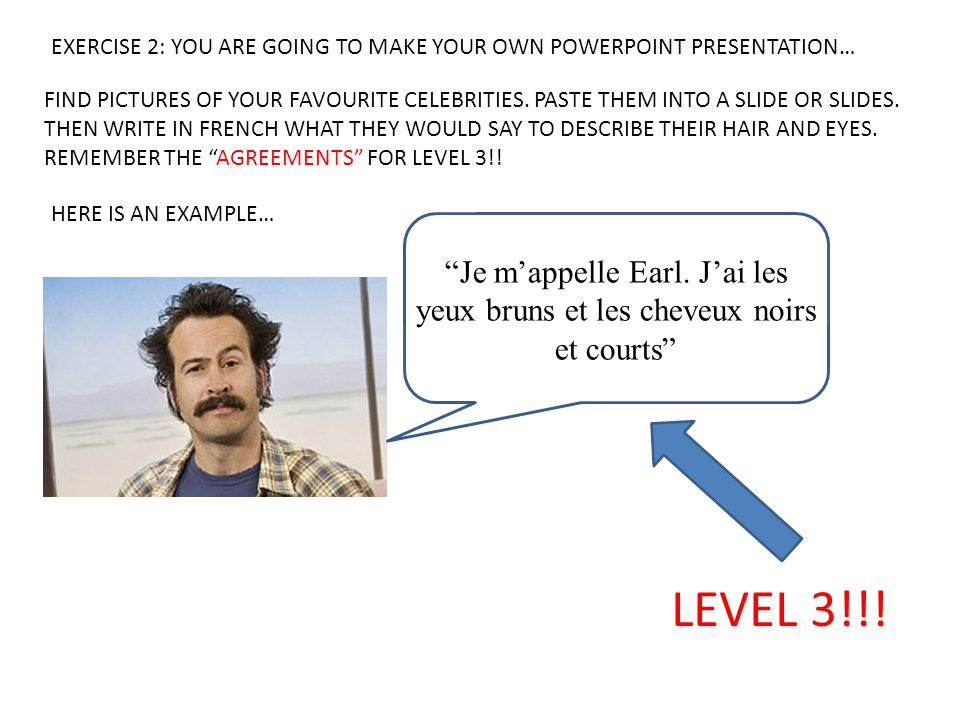 EXERCISE 2: YOU ARE GOING TO MAKE YOUR OWN POWERPOINT PRESENTATION…