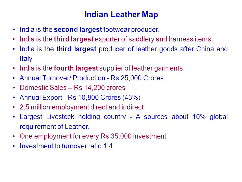 Indian Leather Map India is the second largest footwear producer.