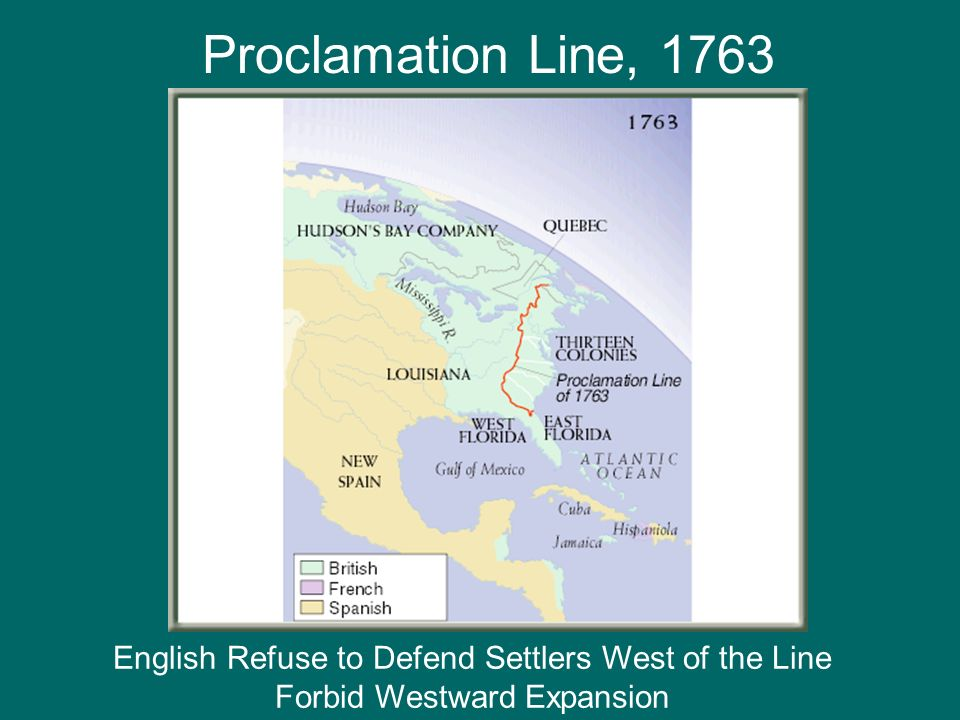 Proclamation Line, 1763 English Refuse to Defend Settlers West of the Line.
